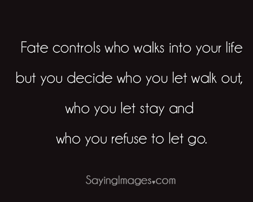 Life hack Quote : Fate controls who walks into your life ...