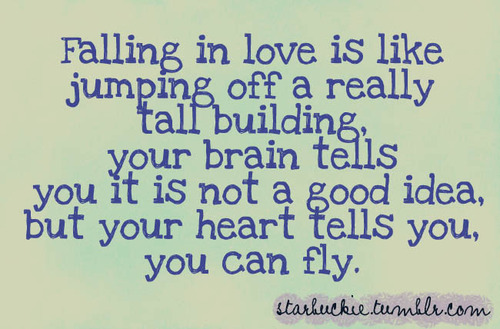 """Falling In Love Is Like Jumping Off A Very Tall Building.""- Love Quote"