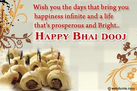 Wish you the Days that Bring you Happiness infinite Happy Bhai Dooj
