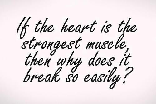 If the Heart is the Strongest Muscle then Why Does it Break so Easily