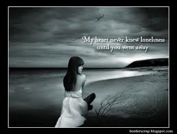 My Heart Never Knew Loneliness Untill you Went Away