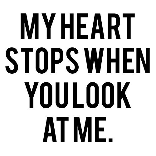 My heart Stops When you Look at Me
