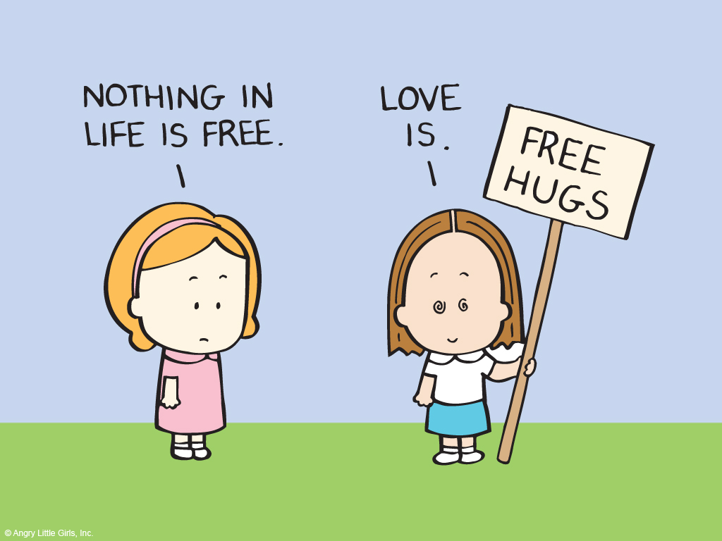 Nothing is Life is Free Free Hugs