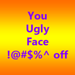 You Ugly Face